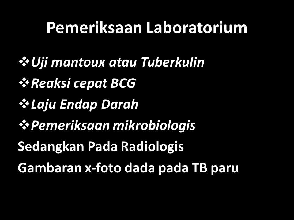 Pemeriksaan Laboratorium  Uji mantoux atau Tuberkulin  Reaksi cepat BCG  Laju Endap Darah  Pemeriksaan mikrobiologis Sedangkan Pada Radiologis Gam