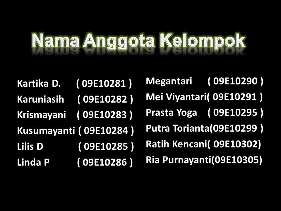 Kartika D. ( 09E10281 ) Karuniasih ( 09E10282 ) Krismayani ( 09E10283 ) Kusumayanti ( 09E10284 ) Lilis D ( 09E10285 ) Linda P ( 09E10286 ) Megantari (
