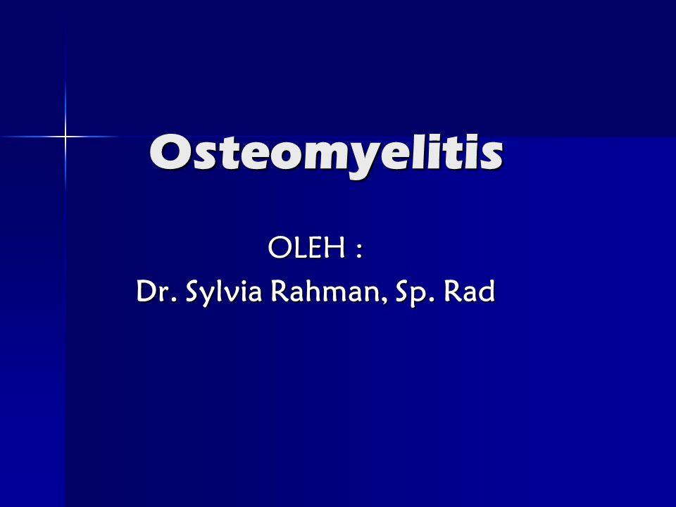 Osteomyelitis Osteomyelitis OLEH : Dr. Sylvia Rahman, Sp. Rad