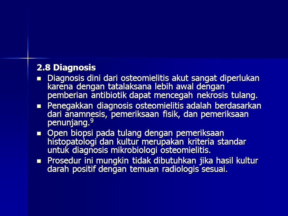 2.8 Diagnosis  Diagnosis dini dari osteomielitis akut sangat diperlukan karena dengan tatalaksana lebih awal dengan pemberian antibiotik dapat mencegah nekrosis tulang.
