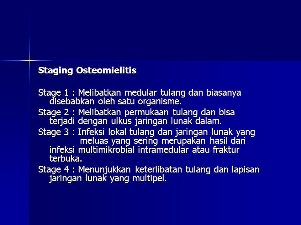 Staging Osteomielitis Stage 1 : Melibatkan medular tulang dan biasanya disebabkan oleh satu organisme.