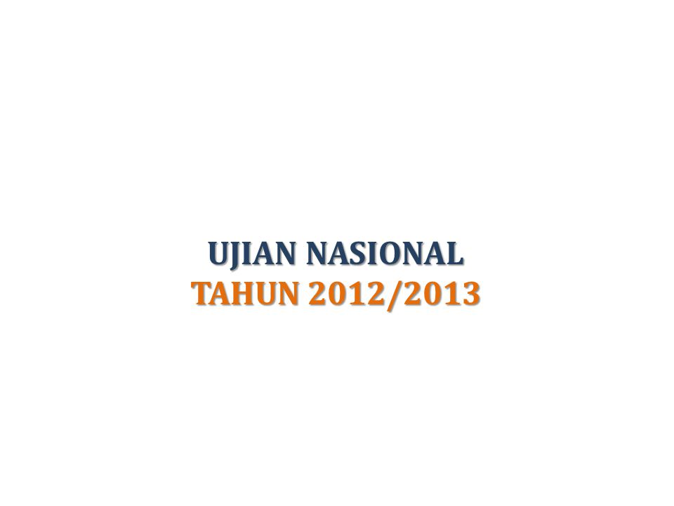 UJIAN NASIONAL TAHUN 2012/2013