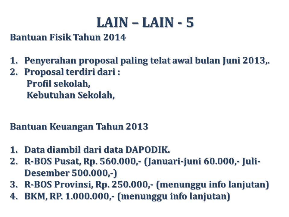 LAIN – LAIN - 5 Bantuan Fisik Tahun 2014 1.Penyerahan proposal paling telat awal bulan Juni 2013,.