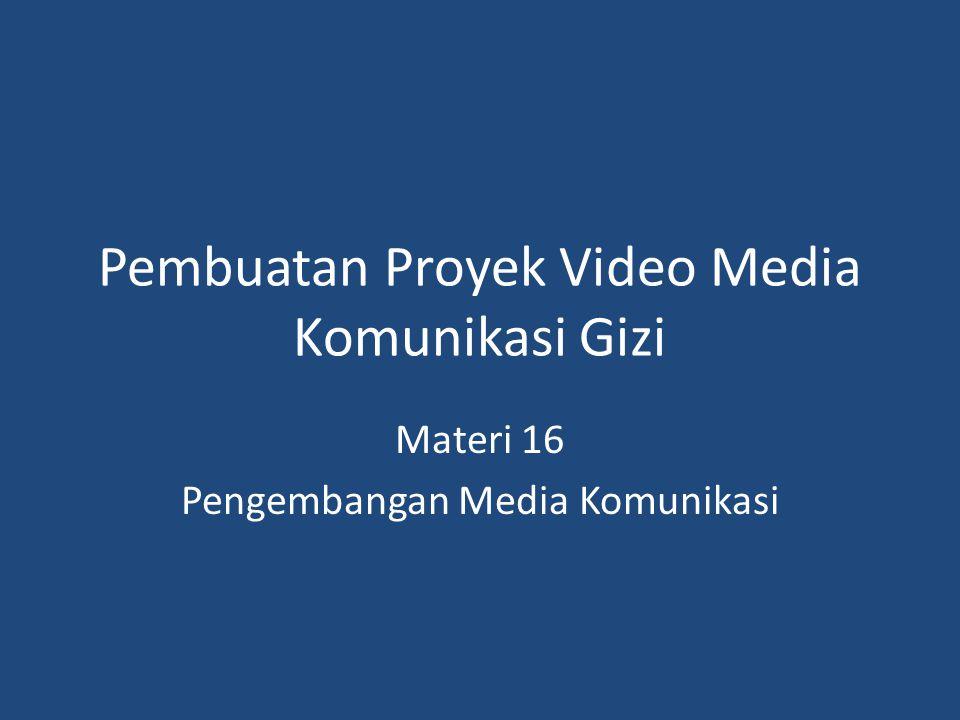 Pembuatan Proyek Video Media Komunikasi Gizi Materi 16 Pengembangan Media Komunikasi
