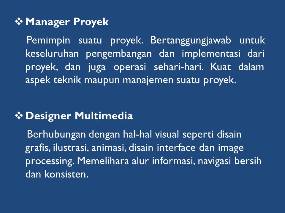  Manager Proyek Pemimpin suatu proyek. Bertanggungjawab untuk keseluruhan pengembangan dan implementasi dari proyek, dan juga operasi sehari-hari. Ku