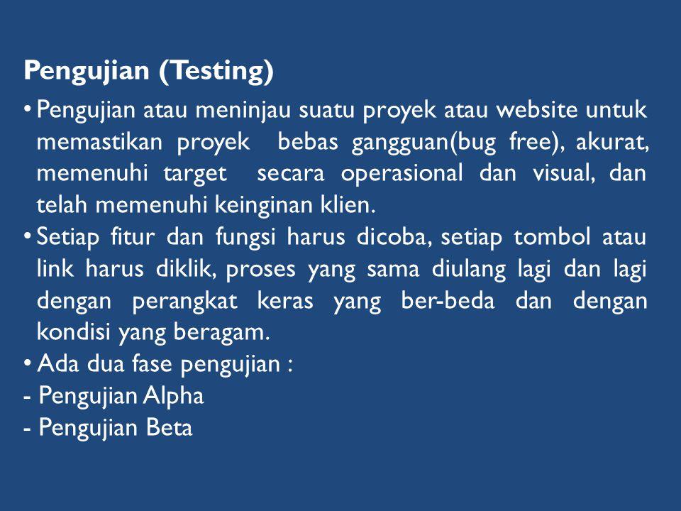 Pengujian (Testing) • Pengujian atau meninjau suatu proyek atau website untuk memastikan proyek bebas gangguan(bug free), akurat, memenuhi target seca
