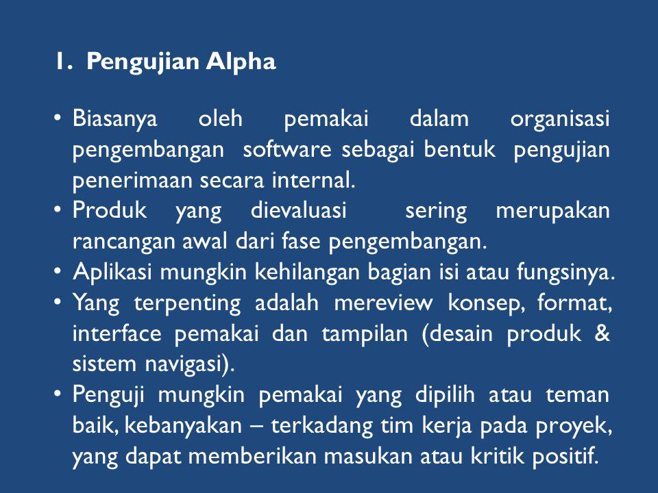1.Pengujian Alpha • Biasanya oleh pemakai dalam organisasi pengembangan software sebagai bentuk pengujian penerimaan secara internal. • Produk yang di