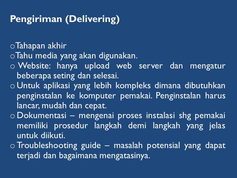 Pengiriman (Delivering) o Tahapan akhir o Tahu media yang akan digunakan. o Website: hanya upload web server dan mengatur beberapa seting dan selesai.