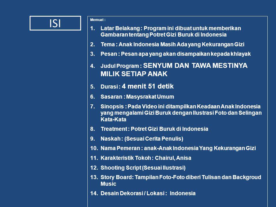 ISI Memuat : 1.Latar Belakang : Program ini dibuat untuk memberikan Gambaran tentang Potret Gizi Buruk di Indonesia 2.Tema : Anak Indonesia Masih Ada