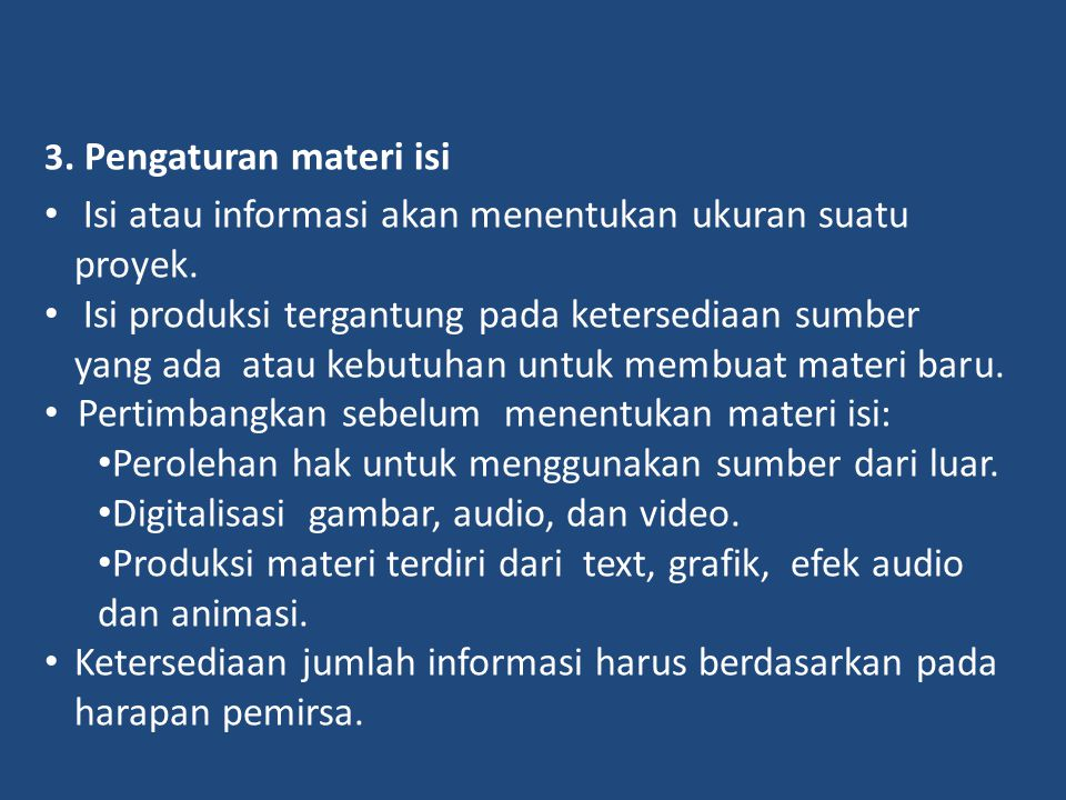 3. Pengaturan materi isi • Isi atau informasi akan menentukan ukuran suatu proyek. • Isi produksi tergantung pada ketersediaan sumber yang ada atau ke