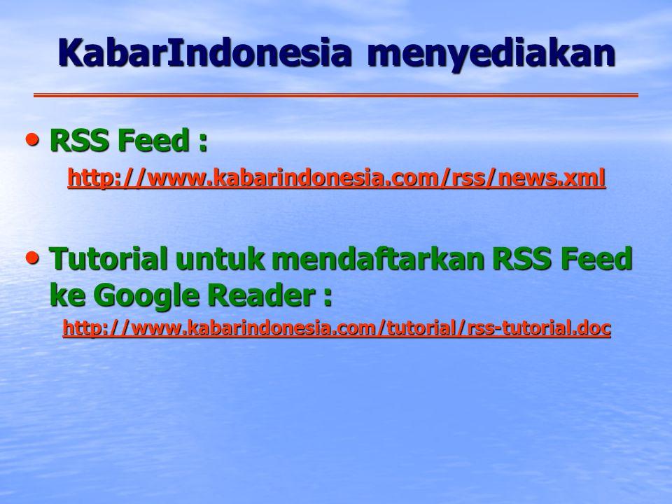 KabarIndonesia menyediakan • RSS Feed : • RSS Feed : http://www.kabarindonesia.com/rss/news.xml • Tutorial untuk mendaftarkan RSS Feed ke Google Reader : http://www.kabarindonesia.com/tutorial/rss-tutorial.doc