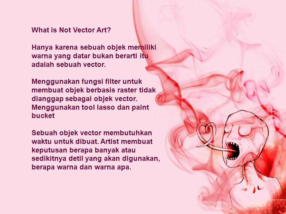 What is Not Vector Art? Hanya karena sebuah objek memiliki warna yang datar bukan berarti itu adalah sebuah vector. Menggunakan fungsi filter untuk me