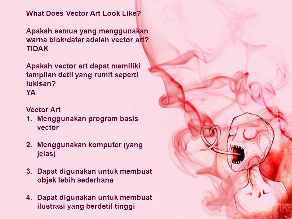 What Does Vector Art Look Like? Apakah semua yang menggunakan warna blok/datar adalah vector art? TIDAK Apakah vector art dapat memiliki tampilan deti