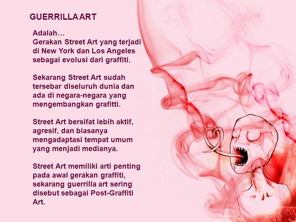 Adalah… Gerakan Street Art yang terjadi di New York dan Los Angeles sebagai evolusi dari graffiti. Sekarang Street Art sudah tersebar diseluruh dunia