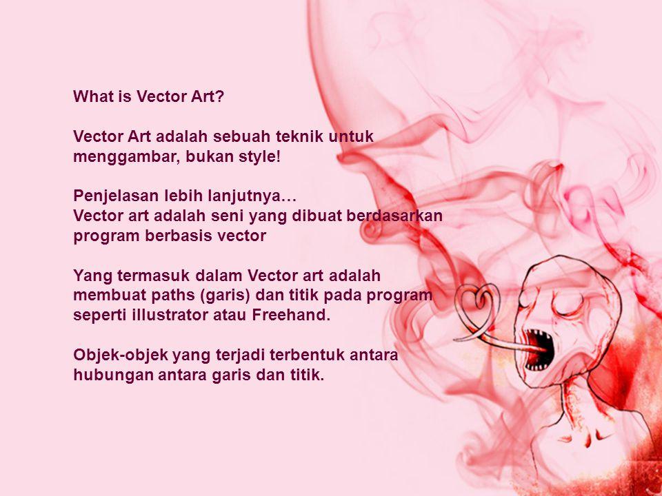 What is Vector Art? Vector Art adalah sebuah teknik untuk menggambar, bukan style! Penjelasan lebih lanjutnya… Vector art adalah seni yang dibuat berd