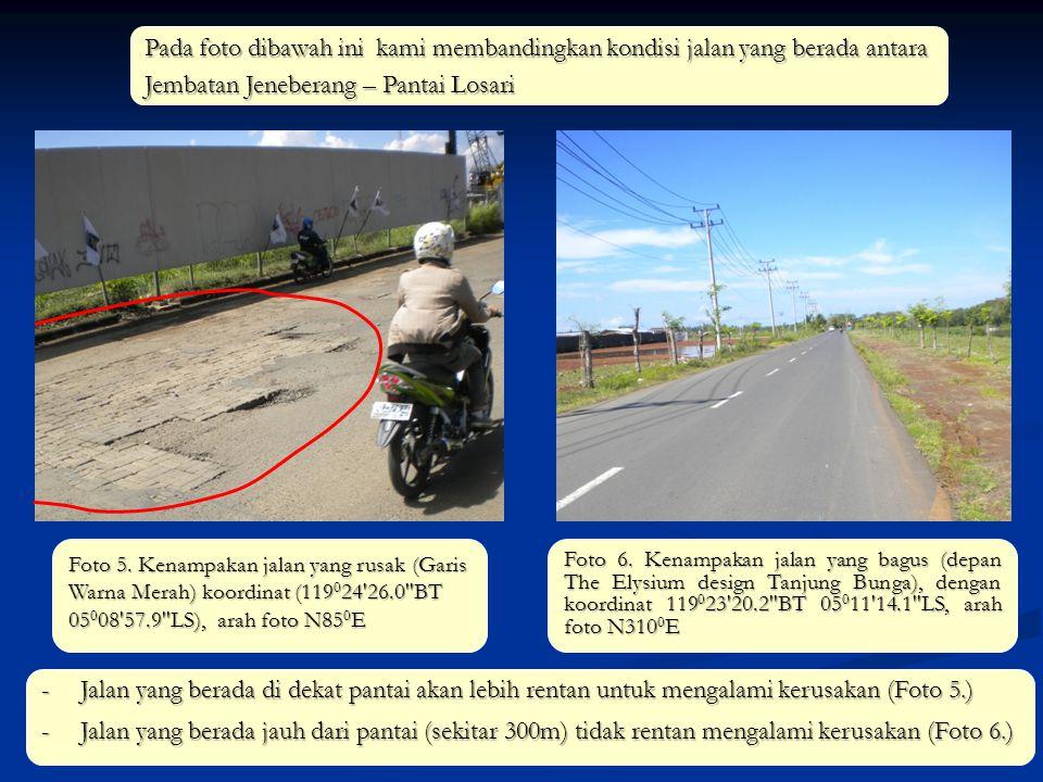 Foto 5. Kenampakan jalan yang rusak (Garis Warna Merah) koordinat (119 0 24'26.0''BT 05 0 08'57.9''LS), arah foto N85 0 E Foto 6. Kenampakan jalan yan