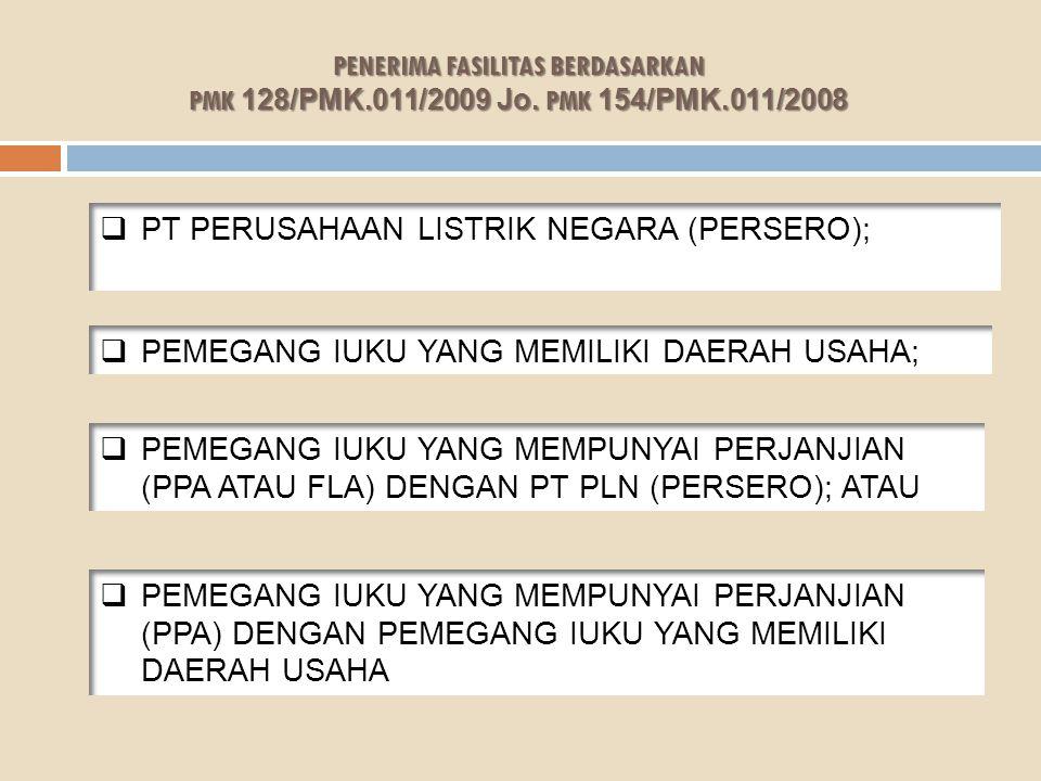 PENERIMA FASILITAS BERDASARKAN PMK 128/PMK.011/2009 Jo. PMK 154/PMK.011/2008  PT PERUSAHAAN LISTRIK NEGARA (PERSERO);  PEMEGANG IUKU YANG MEMILIKI D
