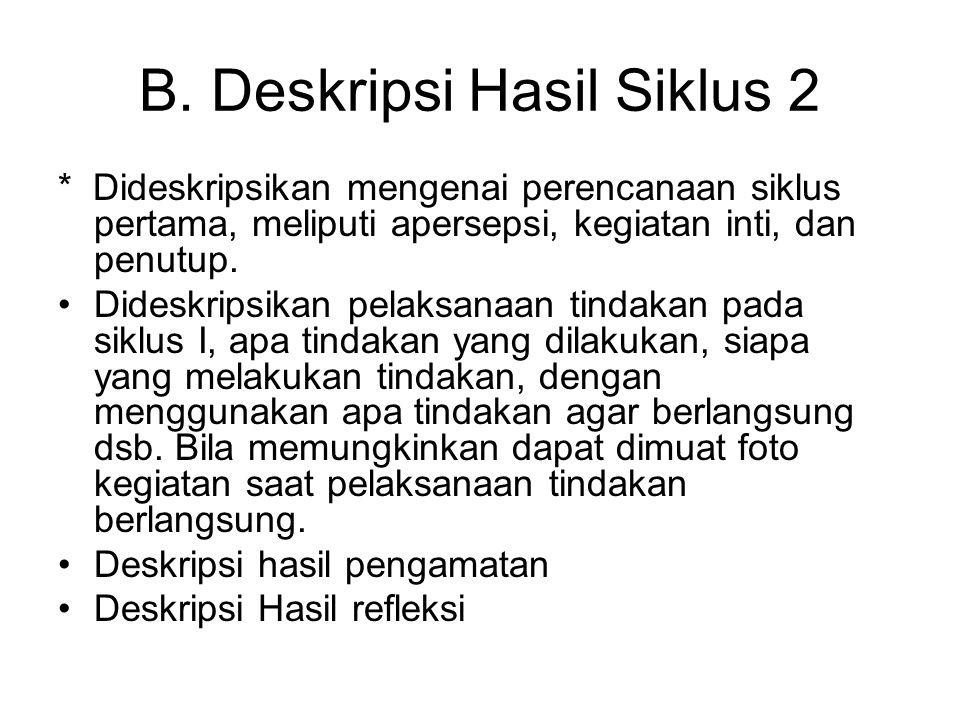 B. Deskripsi Hasil Siklus 2 * Dideskripsikan mengenai perencanaan siklus pertama, meliputi apersepsi, kegiatan inti, dan penutup. •Dideskripsikan pela