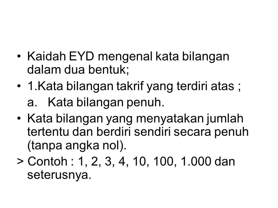 •Kaidah EYD mengenal kata bilangan dalam dua bentuk; •1.Kata bilangan takrif yang terdiri atas ; a. Kata bilangan penuh. •Kata bilangan yang menyataka