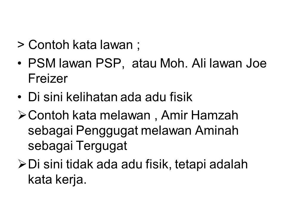 > Contoh kata lawan ; •PSM lawan PSP, atau Moh.