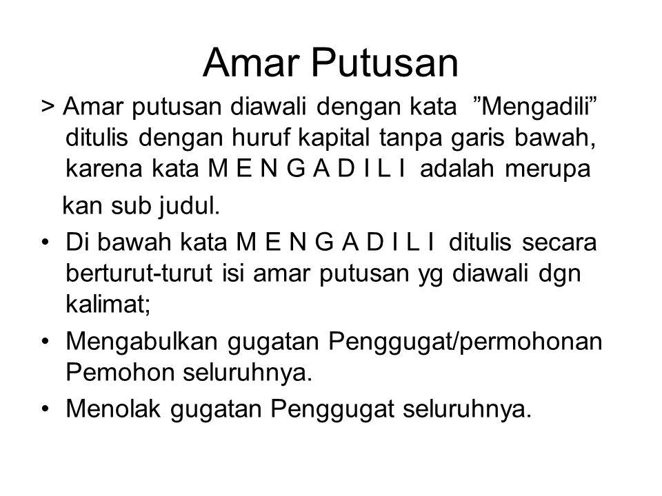 Amar Putusan > Amar putusan diawali dengan kata Mengadili ditulis dengan huruf kapital tanpa garis bawah, karena kata M E N G A D I L I adalah merupa kan sub judul.
