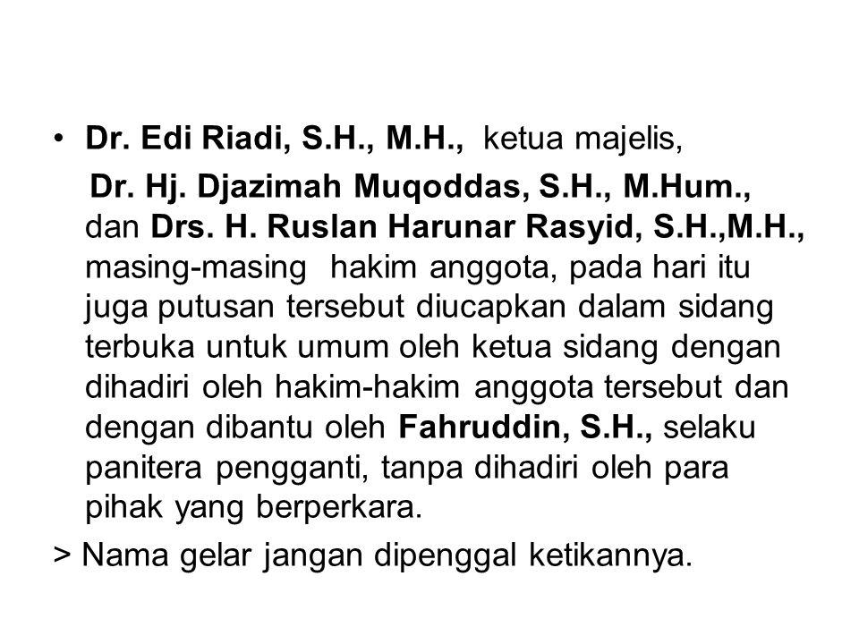 •Dr. Edi Riadi, S.H., M.H., ketua majelis, Dr. Hj. Djazimah Muqoddas, S.H., M.Hum., dan Drs. H. Ruslan Harunar Rasyid, S.H.,M.H., masing-masing hakim