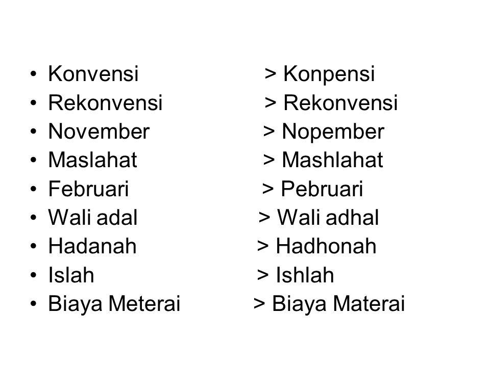 •Konvensi > Konpensi •Rekonvensi > Rekonvensi •November > Nopember •Maslahat > Mashlahat •Februari > Pebruari •Wali adal > Wali adhal •Hadanah > Hadho