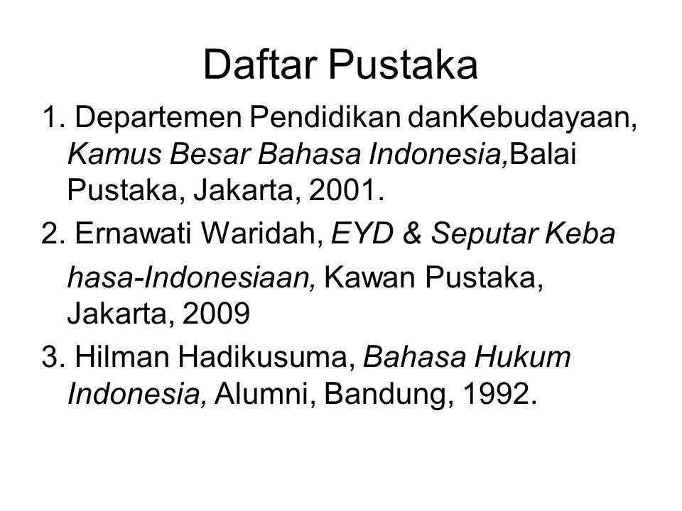 Daftar Pustaka 1. Departemen Pendidikan danKebudayaan, Kamus Besar Bahasa Indonesia,Balai Pustaka, Jakarta, 2001. 2. Ernawati Waridah, EYD & Seputar K