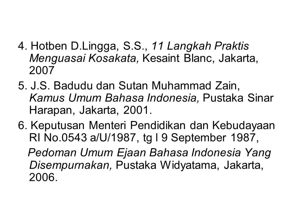 4. Hotben D.Lingga, S.S., 11 Langkah Praktis Menguasai Kosakata, Kesaint Blanc, Jakarta, 2007 5. J.S. Badudu dan Sutan Muhammad Zain, Kamus Umum Bahas