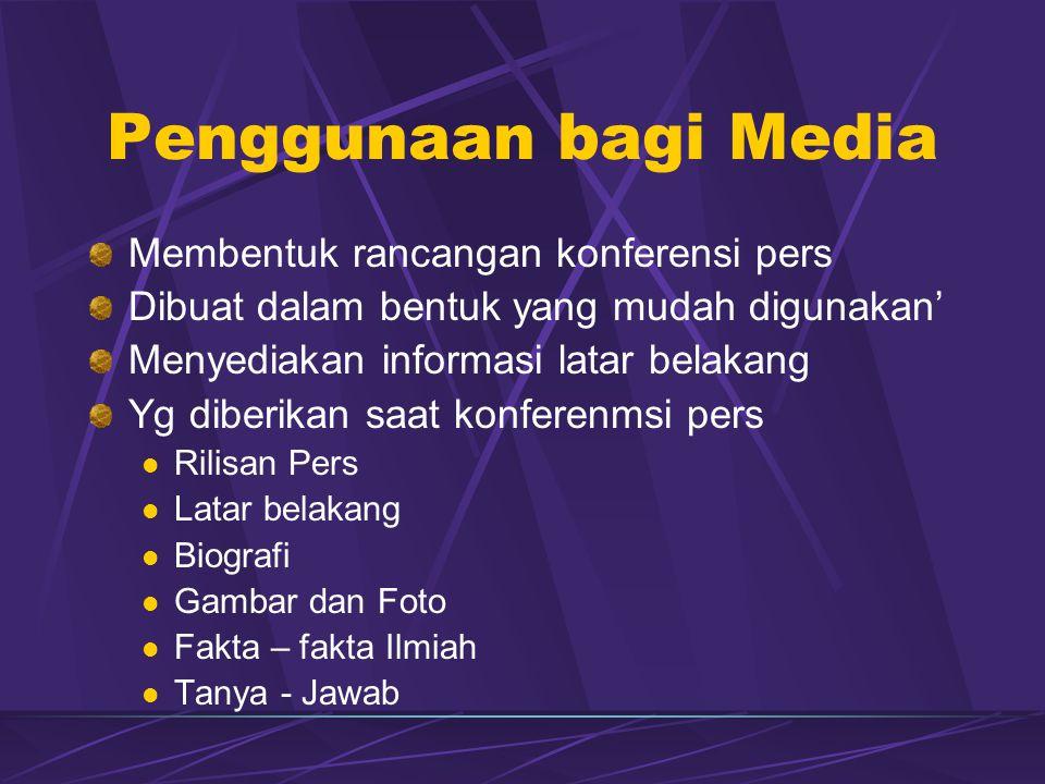 Penggunaan bagi Media Membentuk rancangan konferensi pers Dibuat dalam bentuk yang mudah digunakan' Menyediakan informasi latar belakang Yg diberikan saat konferenmsi pers  Rilisan Pers  Latar belakang  Biografi  Gambar dan Foto  Fakta – fakta Ilmiah  Tanya - Jawab