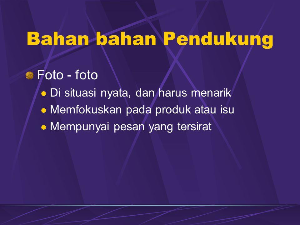 Bahan bahan Pendukung Foto - foto  Di situasi nyata, dan harus menarik  Memfokuskan pada produk atau isu  Mempunyai pesan yang tersirat