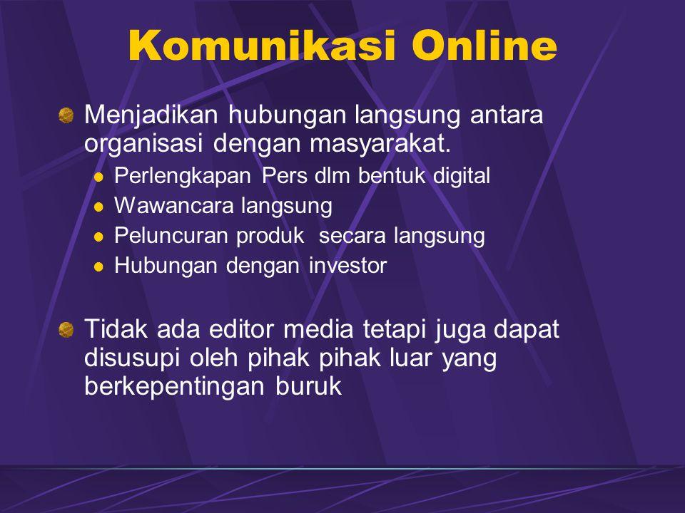 Komunikasi Online Menjadikan hubungan langsung antara organisasi dengan masyarakat.  Perlengkapan Pers dlm bentuk digital  Wawancara langsung  Pelu