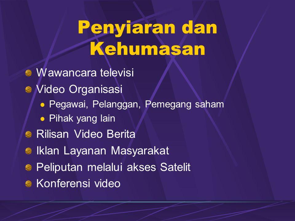 Penyiaran dan Kehumasan Wawancara televisi Video Organisasi  Pegawai, Pelanggan, Pemegang saham  Pihak yang lain Rilisan Video Berita Iklan Layanan Masyarakat Peliputan melalui akses Satelit Konferensi video