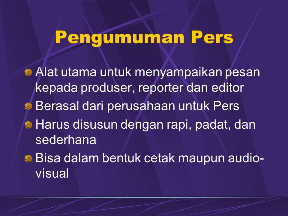 Pengumuman Pers Alat utama untuk menyampaikan pesan kepada produser, reporter dan editor Berasal dari perusahaan untuk Pers Harus disusun dengan rapi, padat, dan sederhana Bisa dalam bentuk cetak maupun audio- visual