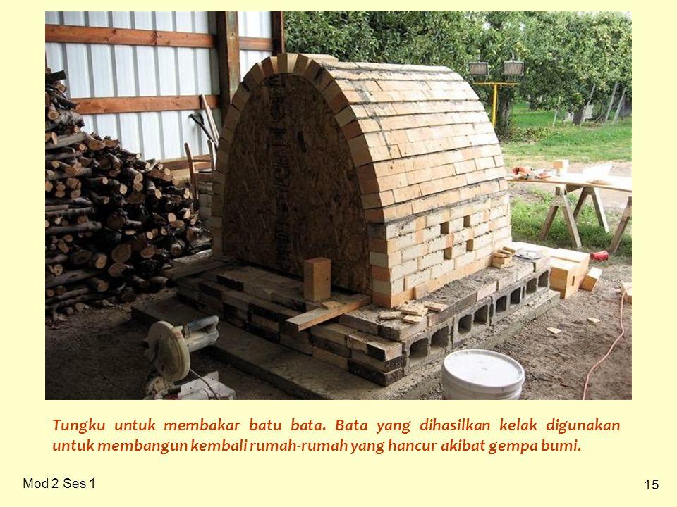 15 Mod 2 Ses 1 Tungku untuk membakar batu bata. Bata yang dihasilkan kelak digunakan untuk membangun kembali rumah-rumah yang hancur akibat gempa bumi
