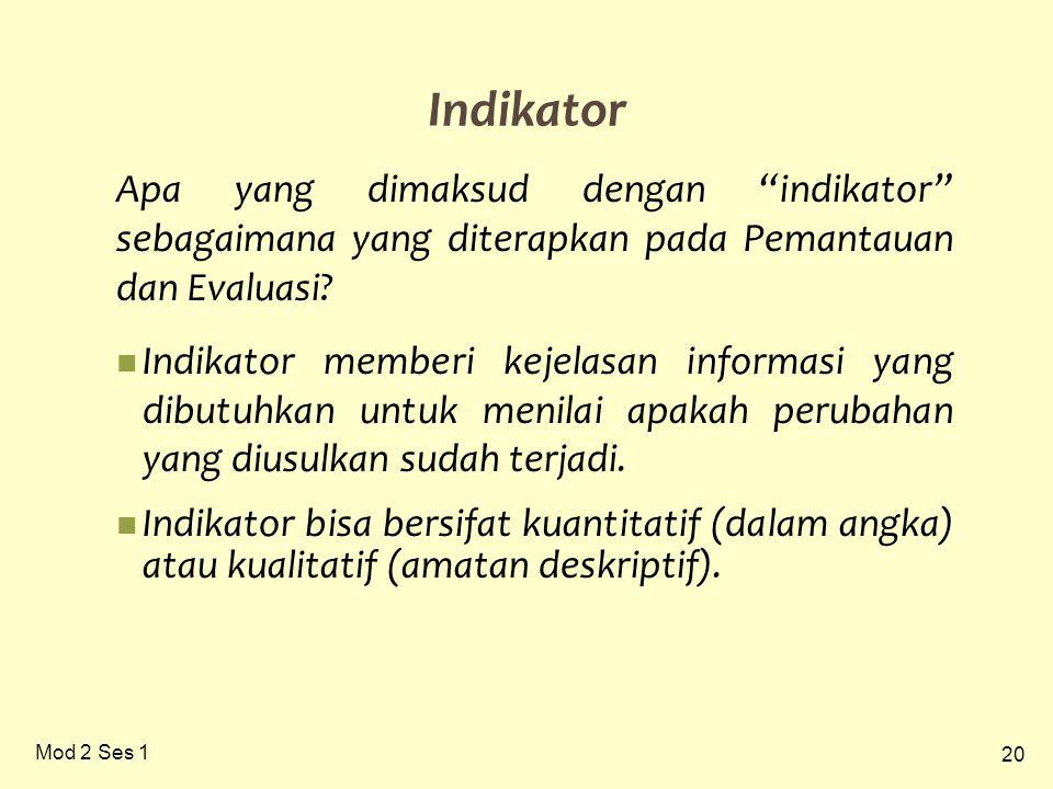 "20 Mod 2 Ses 1 Indikator Apa yang dimaksud dengan ""indikator"" sebagaimana yang diterapkan pada Pemantauan dan Evaluasi?  Indikator memberi kejelasan"