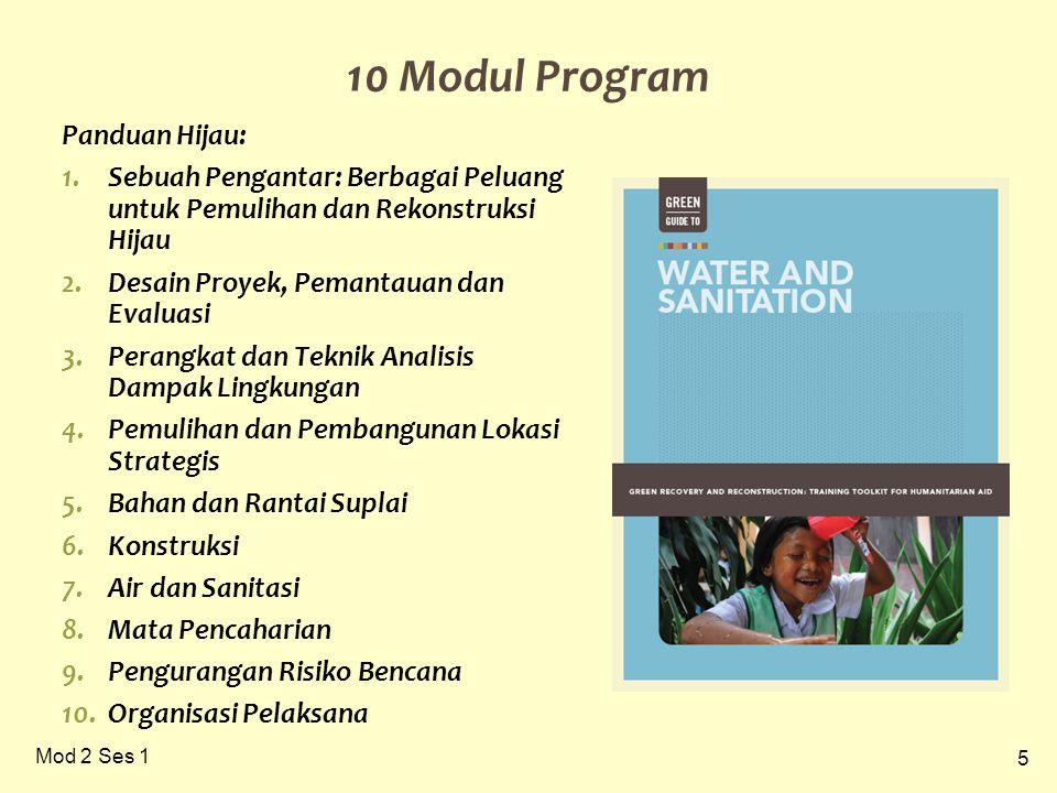 5 Mod 2 Ses 1 10 Modul Program Panduan Hijau: 1.Sebuah Pengantar: Berbagai Peluang untuk Pemulihan dan Rekonstruksi Hijau 2.Desain Proyek, Pemantauan