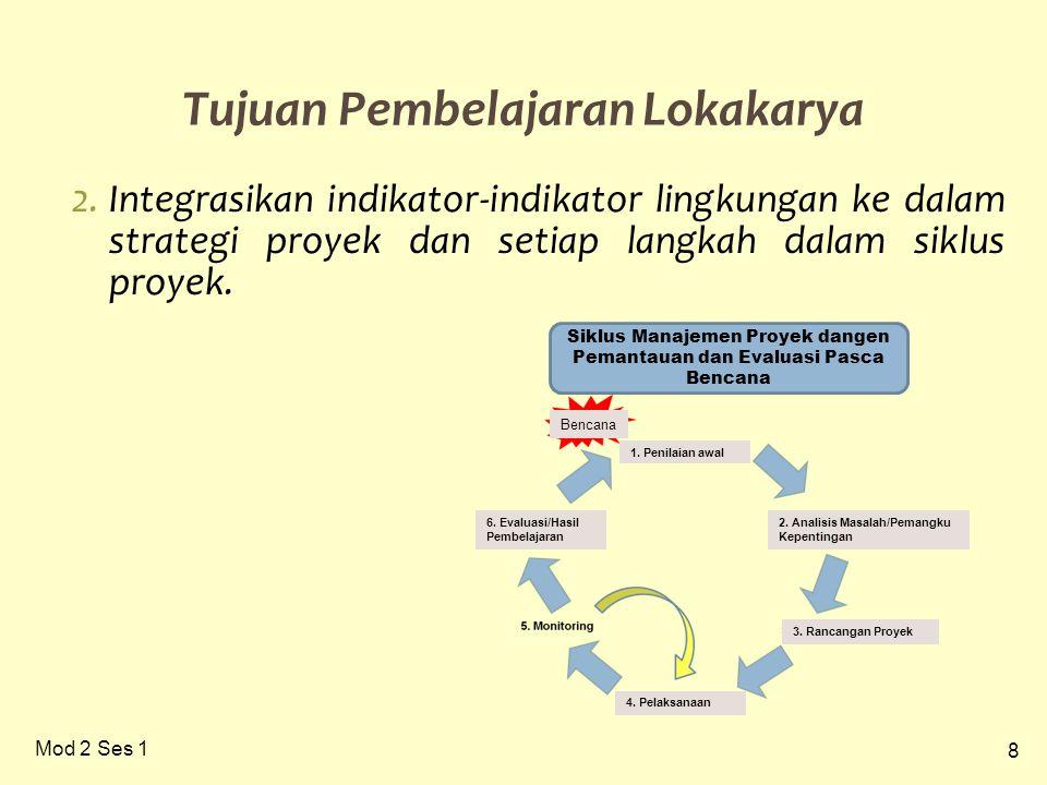 8 Mod 2 Ses 1 Tujuan Pembelajaran Lokakarya 2.Integrasikan indikator-indikator lingkungan ke dalam strategi proyek dan setiap langkah dalam siklus pro