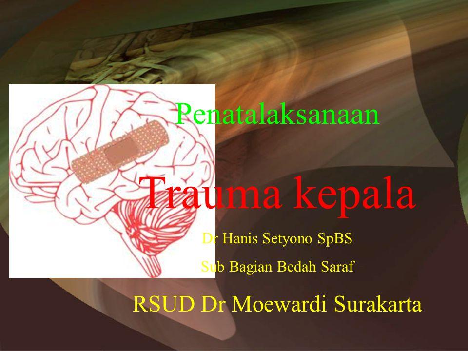 Penatalaksanaan Trauma kepala Dr Hanis Setyono SpBS Sub Bagian Bedah Saraf RSUD Dr Moewardi Surakarta