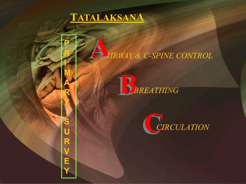 T ATALAKSAN A A A AIRWAY & C-SPINE CONTROL B B BREATHING C C CIRCULATION PRIMARYSURVEYPRIMARYSURVEY