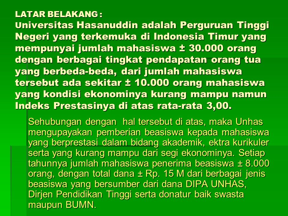 LATAR BELAKANG : U niversitas Hasanuddin adalah Perguruan Tinggi Negeri yang terkemuka di Indonesia Timur yang mempunyai jumlah mahasiswa ± 30.000 ora