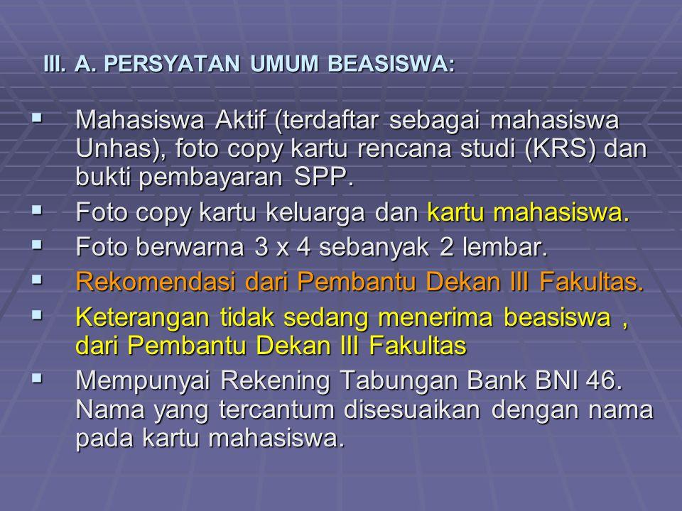 III. A. PERSYATAN UMUM BEASISWA:  Mahasiswa Aktif (terdaftar sebagai mahasiswa Unhas), foto copy kartu rencana studi (KRS) dan bukti pembayaran SPP.