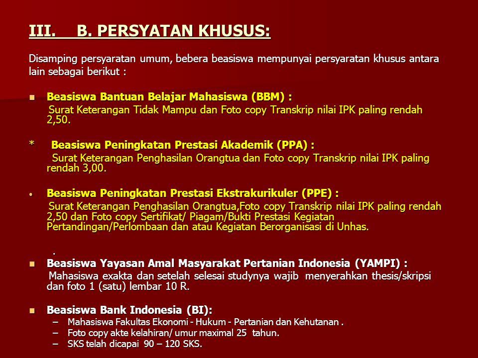 III. B. PERSYATAN KHUSUS: Disamping persyaratan umum, bebera beasiswa mempunyai persyaratan khusus antara lain sebagai berikut :  Beasiswa Bantuan Be