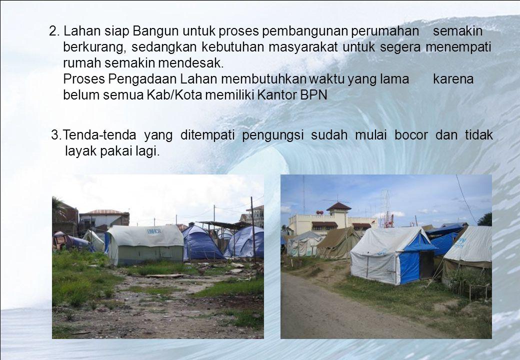 3.Tenda-tenda yang ditempati pengungsi sudah mulai bocor dan tidak layak pakai lagi. 2. Lahan siap Bangun untuk proses pembangunan perumahan semakin b