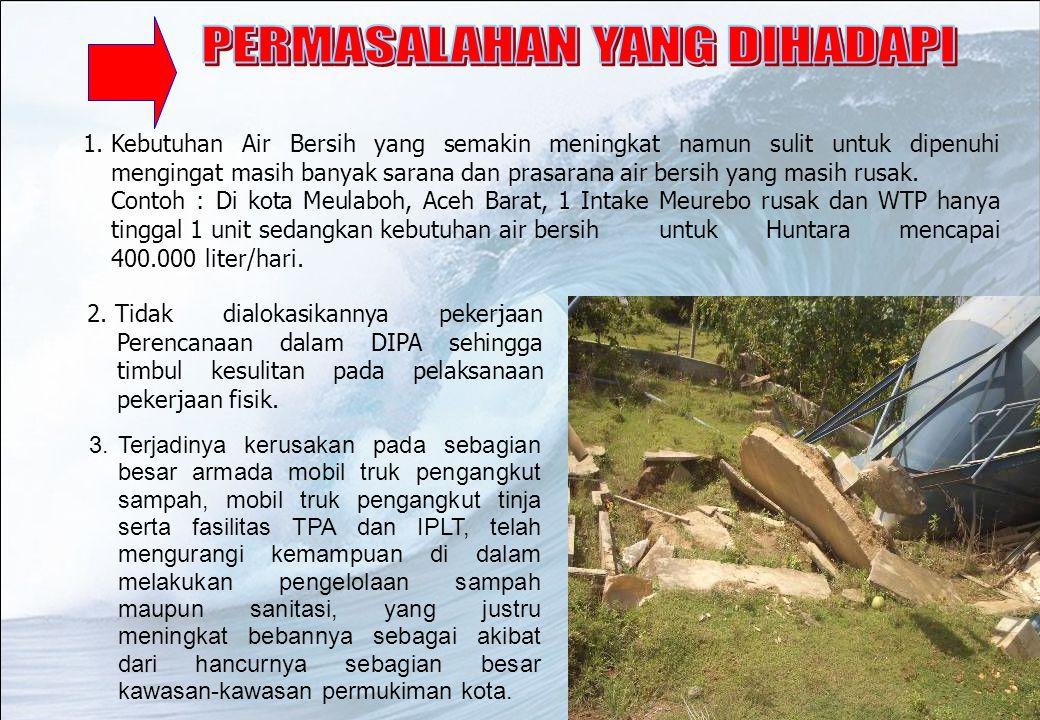 2.Tidak dialokasikannya pekerjaan Perencanaan dalam DIPA sehingga timbul kesulitan pada pelaksanaan pekerjaan fisik. 1.Kebutuhan Air Bersih yang semak