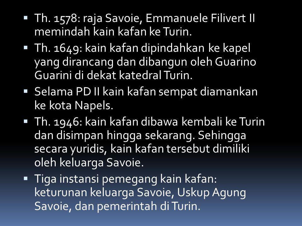  Th. 1578: raja Savoie, Emmanuele Filivert II memindah kain kafan ke Turin.  Th. 1649: kain kafan dipindahkan ke kapel yang dirancang dan dibangun o