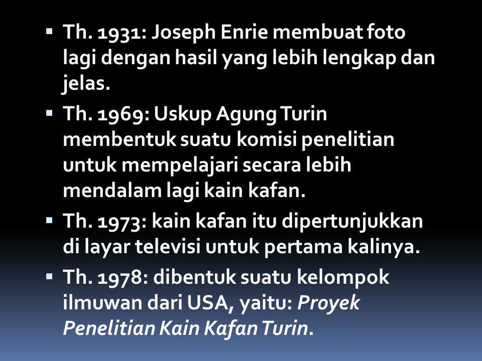  Th. 1931: Joseph Enrie membuat foto lagi dengan hasil yang lebih lengkap dan jelas.  Th. 1969: Uskup Agung Turin membentuk suatu komisi penelitian