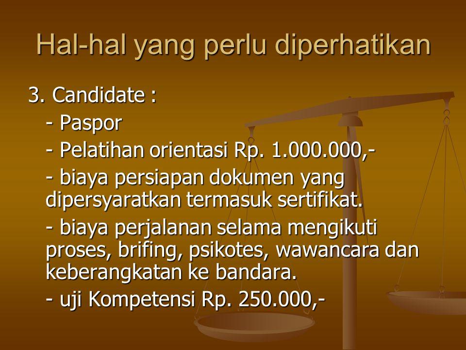 Hal-hal yang perlu diperhatikan 3. Candidate : - Paspor - Pelatihan orientasi Rp. 1.000.000,- - biaya persiapan dokumen yang dipersyaratkan termasuk s