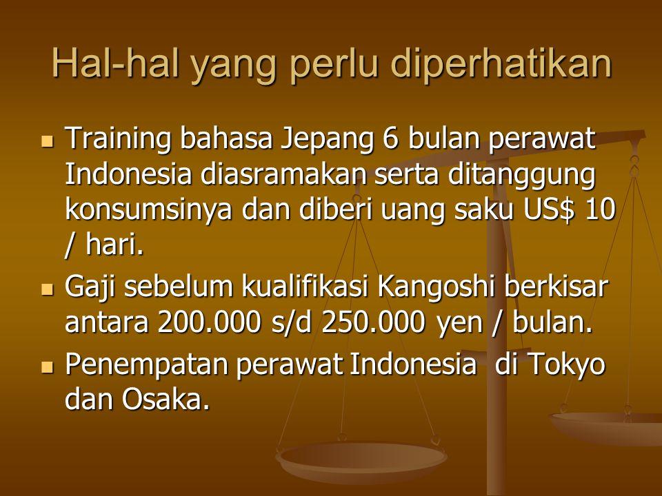 Hal-hal yang perlu diperhatikan  Training bahasa Jepang 6 bulan perawat Indonesia diasramakan serta ditanggung konsumsinya dan diberi uang saku US$ 10 / hari.