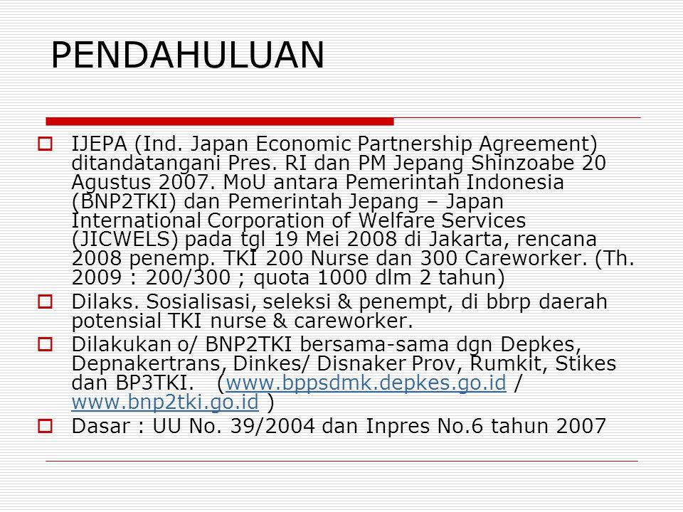 PENDAHULUAN  IJEPA (Ind. Japan Economic Partnership Agreement) ditandatangani Pres. RI dan PM Jepang Shinzoabe 20 Agustus 2007. MoU antara Pemerintah